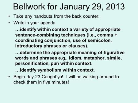 Bellwork for January 29, 2013 Take any handouts from the back counter.