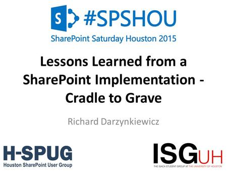 0 Lessons Learned from a SharePoint Implementation - Cradle to Grave Richard Darzynkiewicz.