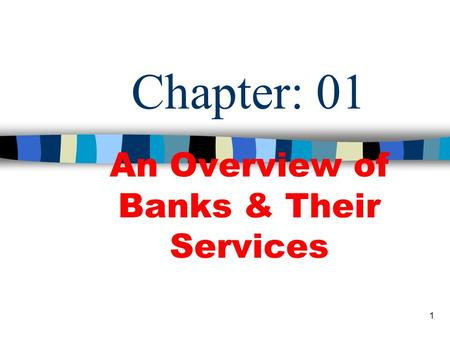 1 Chapter: 01 An Overview of Banks & Their Services.