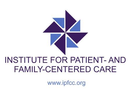 Patient- and Family-Centered Care — What is it? Patient- and family- centered care is working with, rather than doing to or for.