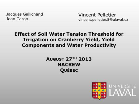 Effect of Soil Water Tension Threshold for Irrigation on Cranberry Yield, Yield Components and Water Productivity A UGUST 27 TH 2013 NACREW Q UÉBEC Vincent.