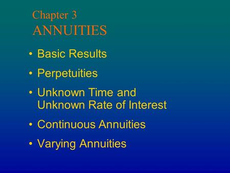 Chapter 3 ANNUITIES Basic Results Perpetuities