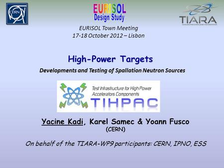 EURISOL Town Meeting 17-18 October 2012 – Lisbon High-Power Targets High-Power Targets Developments and Testing of Spallation Neutron Sources Yacine Kadi,