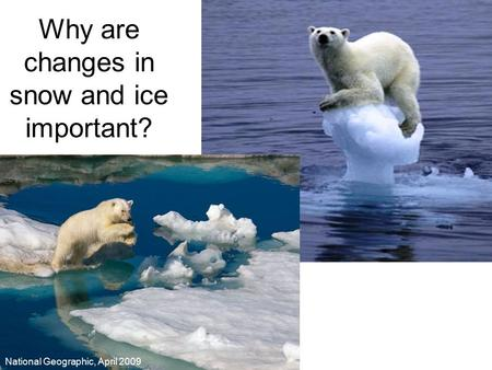 Why are changes in snow and ice important? National Geographic, April 2009.