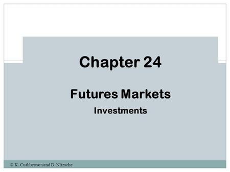 © K. Cuthbertson and D. Nitzsche Chapter 24 Futures Markets Investments.