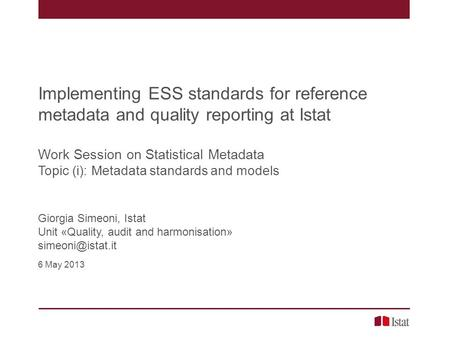 Implementing ESS standards for reference metadata and quality reporting at Istat Work Session on Statistical Metadata Topic (i): Metadata standards and.