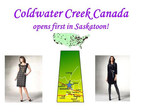 Coldwater Creek Canada opens first in Saskatoon!.