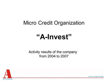 "Micro Credit Organization ""A-Invest"" Activity results of the company from 2004 to 2007."