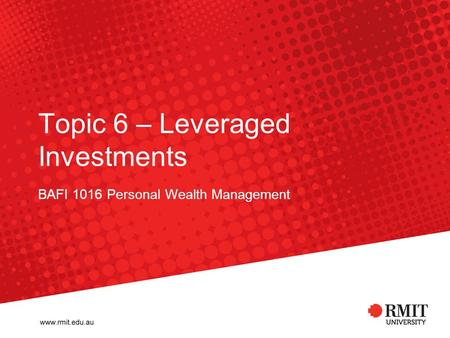 Topic 6 – Leveraged Investments BAFI 1016 Personal Wealth Management.