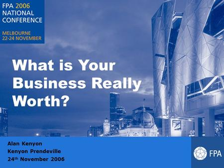 What is Your Business Really Worth? Alan Kenyon Kenyon Prendeville 24 th November 2006.