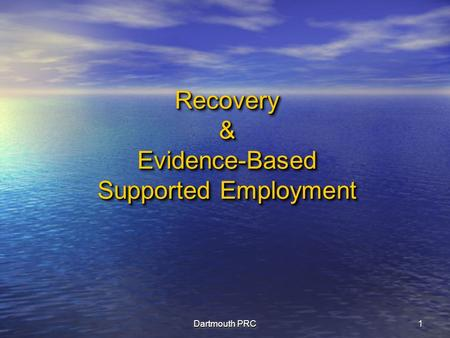 Dartmouth PRC 11 Recovery & Evidence-Based Supported Employment.