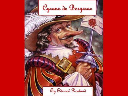 Cyrano de Bergerac By Edmond Rostand. About the author born in Marseilles, France in 1868 as a college student in Paris, he fell in love with literature.