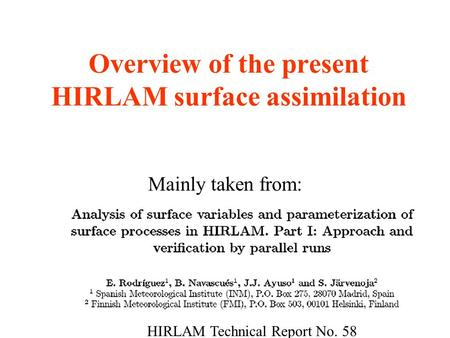Overview of the present HIRLAM surface assimilation Mainly taken from: HIRLAM Technical Report No. 58.