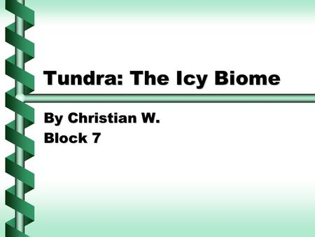 "Tundra: The Icy Biome By Christian W. Block 7. ""Where in the world are we?"" Northern CanadaNorthern Canada Islands west of GreenlandIslands west of Greenland."
