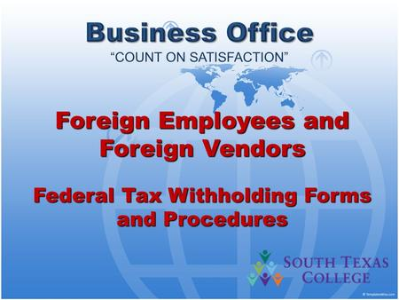 Foreign Employees and Foreign Vendors Federal Tax Withholding Forms and Procedures.