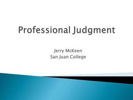 Jerry McKeen San Juan College.  Section 479A of the Higher Education Act  No specific regulations- the US DOE is prohibited from making regulations.