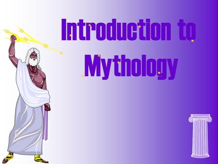 A myth is a traditional story that serves to explain some phenomenon of nature. Almost every culture has a mythology! Mythology is a body or collection.
