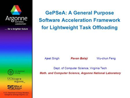 GePSeA: A General Purpose Software Acceleration Framework for Lightweight Task Offloading Ajeet SinghPavan BalajiWu-chun Feng Dept. of Computer Science,