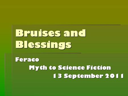 Bruises and Blessings Feraco Myth to Science Fiction 13 September 2011.