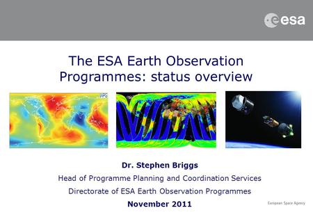 The ESA Earth Observation Programmes: status overview Dr. Stephen Briggs Head of Programme Planning and Coordination Services Directorate of ESA Earth.