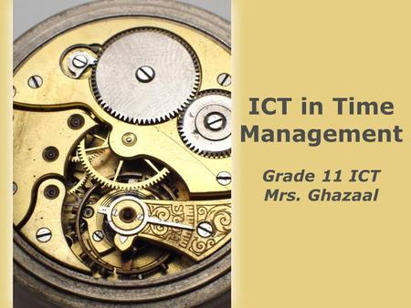 Page 1 ICT in Time Management Grade 11 ICT Mrs. Ghazaal.