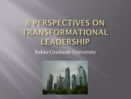 Bakke Graduate University. Transformational leadership causes positive and lasting changes in the person, their team, and their city. Transformation changes.