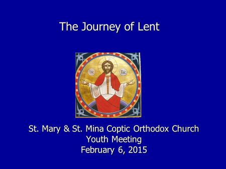 The Journey of Lent St. Mary & St. Mina Coptic Orthodox Church Youth Meeting February 6, 2015.