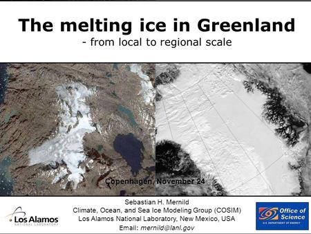 The melting ice in Greenland - from local to regional scale Sebastian H. Mernild Climate, Ocean, and Sea Ice Modeling Group (COSIM) Los Alamos National.