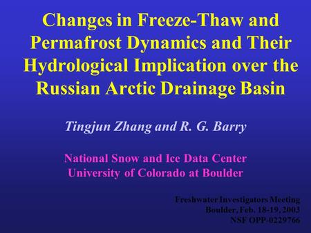Changes in Freeze-Thaw and Permafrost Dynamics and Their Hydrological Implication over the Russian Arctic Drainage Basin Tingjun Zhang and R. G. Barry.