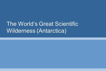 The World's Great Scientific Wilderness (Antarctica)