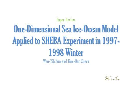 One-Dimensional Sea Ice-Ocean Model Applied to SHEBA Experiment in 1997- 1998 Winter Paper Review One-Dimensional Sea Ice-Ocean Model Applied to SHEBA.