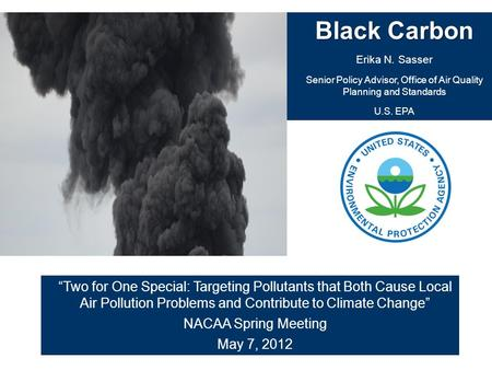 """Two for One Special: Targeting Pollutants that Both Cause Local Air Pollution Problems and Contribute to Climate Change"" NACAA Spring Meeting May 7, 2012."