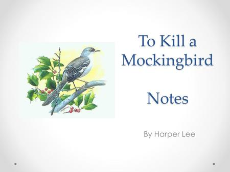 To Kill a Mockingbird Notes By Harper Lee. Harper Lee Born in 1926 in the small town of Monroeville, Alabama Father: Lawyer Mother: Maiden name 'Finch'