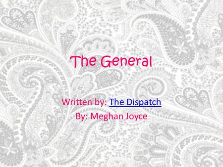 The General Written by: The DispatchThe Dispatch By: Meghan Joyce.