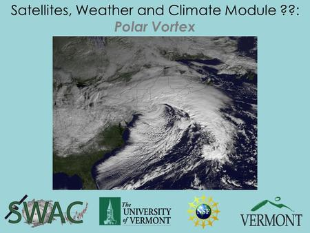 Satellites, Weather and Climate Module ??: Polar Vortex.