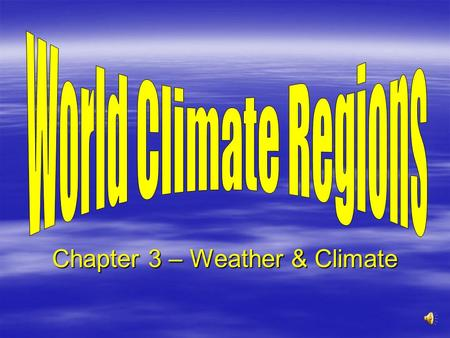 Chapter 3 – Weather & Climate World Climate Regions 1. Tropical Humid 2. Tropical Wet & Dry 3. Arid (Desert) 4. Semiarid 5. Mediterranean 6. Marine West.
