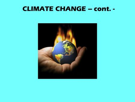 CLIMATE CHANGE – cont. -. What Affects the Earth's climate??? The climate system is a complex, interactive system consisting of the atmosphere land surface.
