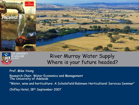 "Prof. Mike Young Research Chair, Water Economics and Management The University of Adelaide ""Water, wine and horticulture: A Scholefield Robinson Horticultural."