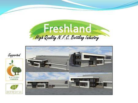 High Quality N.F.C. Bottling Industry Supported. Main Goals Freshland is Establishing Manufacturing Production Unit Dedicated to Bottling Juices from.