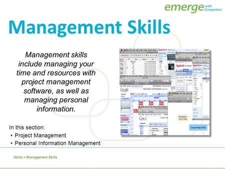 Skills > Management Skills In this section: Project Management Personal Information Management Management Skills Management skills include managing your.