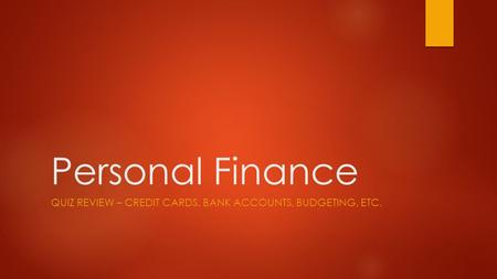 Personal Finance QUIZ REVIEW – CREDIT CARDS, BANK ACCOUNTS, BUDGETING, ETC.