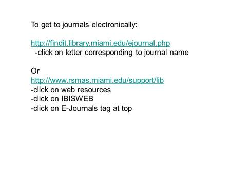 To get to journals electronically:  -click on letter corresponding to journal name Or