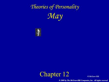 © McGraw-Hill Theories of Personality May Chapter 12 © 2009 by The McGraw-Hill Companies, Inc. All rights reserved.
