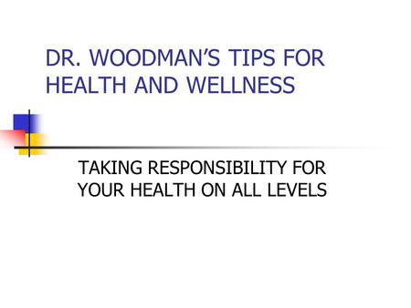 DR. WOODMAN'S TIPS FOR HEALTH AND WELLNESS