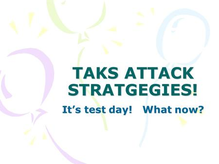 TAKS ATTACK STRATGEGIES! It's test day! What now?.