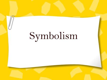 Symbolism. Symbolism: the representation of things by use of symbols Symbol: something that stands for, represents, or suggests another thing.