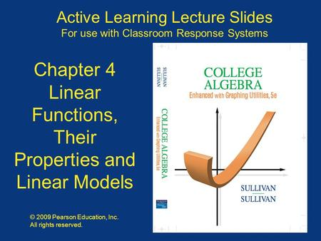 Slide 4 - 1 Copyright © 2009 Pearson Education, Inc. Active Learning Lecture Slides For use with Classroom Response Systems © 2009 Pearson Education, Inc.