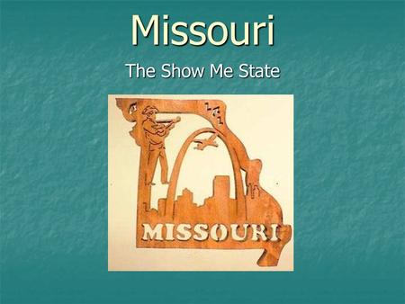 Missouri The Show Me State. Centered on red, white and blue fields is the Missouri state seal. It is encircled by a blue band with twenty-four stars representing.