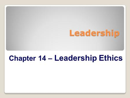 Leadership Chapter 14 – Leadership Ethics. The Smartest Guys in the Room (2004) McLean and Elkind The tale of Enron is a story of human weakness, of hubris.