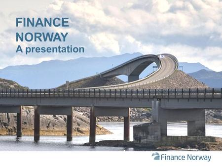 "A presentation FINANCE NORWAY. ""Banks and insurers are the backbone of the Norwegian economy, and we aim to help them do the best job possible"" Idar Kreutzer,"